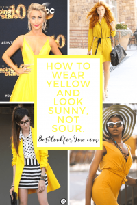 How to Wear Yellow and Look Sunny,  not Sour. | Best Look for You | #colorcode #coloranalysis #yellow #yellowfashion #style #fashion #knowyourstyle #knowyourcolors #bestlookforyou #personalstyling